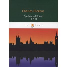 Dickens C. Our Mutual Friend I & II