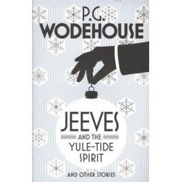 Wodehouse P. Jeeves and the Yule-Tide Spirit and other stories
