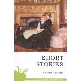 Диккенс Ч. Short Stories / Рассказы