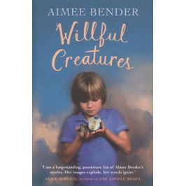 Bender A. Willful Creatures. Stories