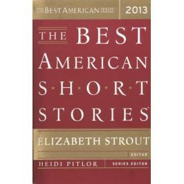 Strout E., Pitlor H. (ред.) The Best American Short Stories 2013