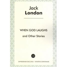 London J. When God Laughs and Other Sroties in English. 1911 = Когда боги смеются и другие истории
