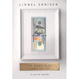 Shriver L. The Mandibles: A Family, 2029-2047