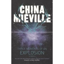 Mieville C. Three Moments of an Explosion