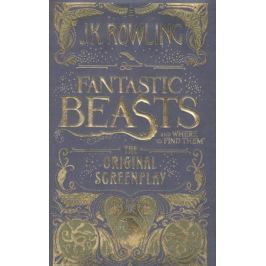 Rowling J. Fantastic Beasts and Where to Find Them: The Original Screenplay