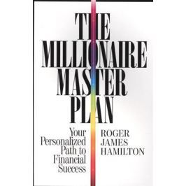Hamilton R. The Millionaire Master Plan. Your Personalized Path to Financial Success