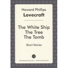 Lovecraft H. The White Ship The Tree The Tomb. Short Stories