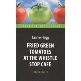 Flagg F. Fried Green Tomatoes at the Whistle Stop Cafe