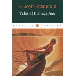 Fitzgerald F. Tales of the Jazz Age