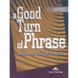 Milton J., Evans V. A Good Turn of Phrase. Advanced Idiom Practice