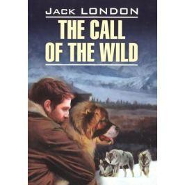 London J. The Call of the Wild. Книга для чтения на английском языке
