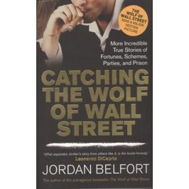 Belfort J. Catching the Wolf of Wall Street