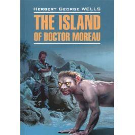 Уэллс Дж. The Island of Doctor Moreau = Остров доктора Моро. Книга для чтения на английском языке