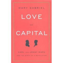 Gabriel M. Love and Capital Karl and Jenny Marx and The Birth of a Revolution