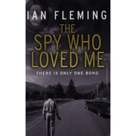 Fleming I. The Spy Who Loved Me