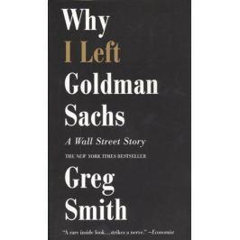 Smith G. Why I Left Goldman Sachs: A Wall Street Story