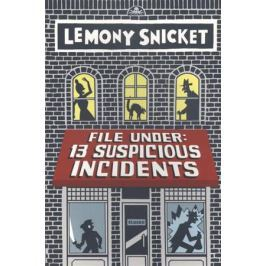 Snicket L. File Under: 13 Suspicious Incidents