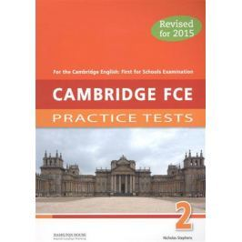 Stephens N. Cambridge FCE 2: Practice Tests. For the Cambridge English: First for Schools Examination. Revised for 2015