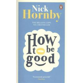 Hornby N. How to be Good