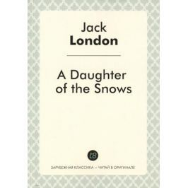 London J. A Daughter of the Snows