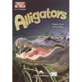 Evans V., Dooley J. Alligators. Level B1+/B2. Книга для чтения