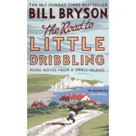 Bryson B. The Road to Little Dribbling. More Noter from a Small Island