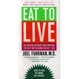 Fuhrman J. Eat To Live. The Amazing Nutrient-Rich Programm For Last And Sustained Weight Loss. Revisid Edition
