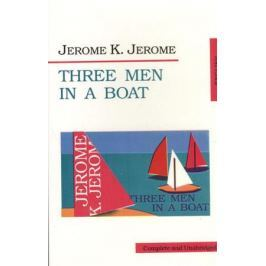 Jerome K. Jerome Three Men in a Boat. To say nothing of the Dog