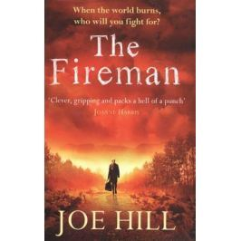 Hill J. The Fireman. A Novel