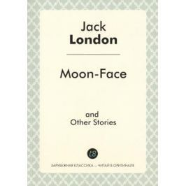 London J. Moon-Face and Other Stories